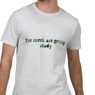 2010-03-24-the_meek_are_getting_ready_mens_t_shirtp235981654456564646q6hp_400.jpg