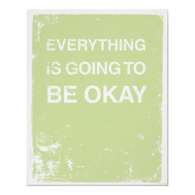 2012-05-22-everything_is_going_to_be_okay_posterr23b71ab83dc54e4bba6eee7eb98c5a5d_js8_400.jpg