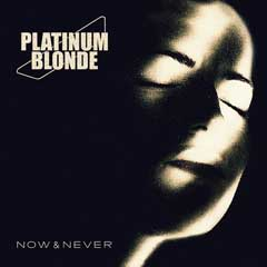 2012-08-21-PLATINUM_BLONDE_NOW_NEVERLowRes.jpg