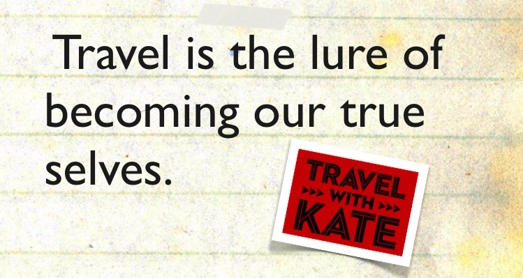 2012-12-17-TravelwithKate.Travelisthelureofbecoming.png
