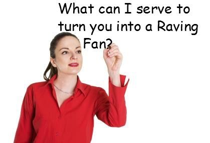 What can I serve to turn you into a Raving Fan?