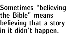 Sometimes 'believing the Bible' means believing that a story in it didn't happen.