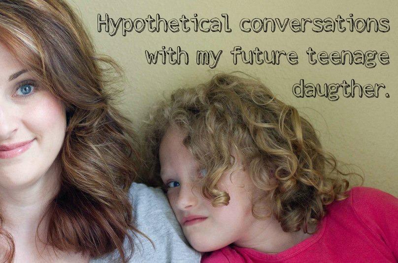 2013-07-24-hypotheticalconversationswithmyfutureteenagedaugther.jpg