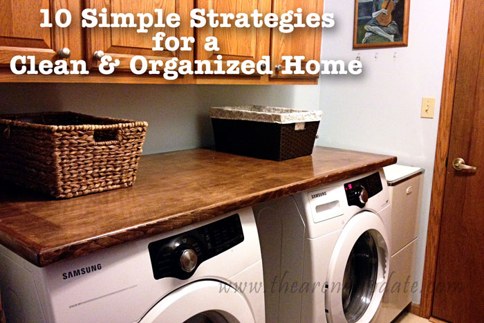 10 Simple Strategies For A Clean And Organized Home