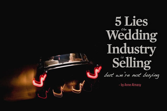 2014-01-18-5_Lies_the_Wedding_Industry_Is_Selling_but_Were_Not_Buying_HuffPo.jpg