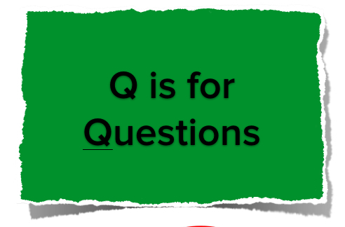 Q Is For Question Q is for Questions | H...