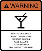 2014-03-06-COFFEETOGOWARNINGSIGN.jpg