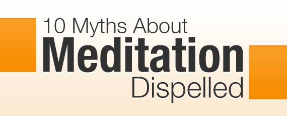 10 Myths About Meditation Dispelled