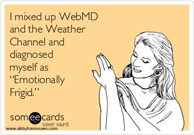 2014-06-08-imixedupwebmdandtheweatherchannelanddiagnosedmyselfasemotionallyfrigida3fdd_thumb.png