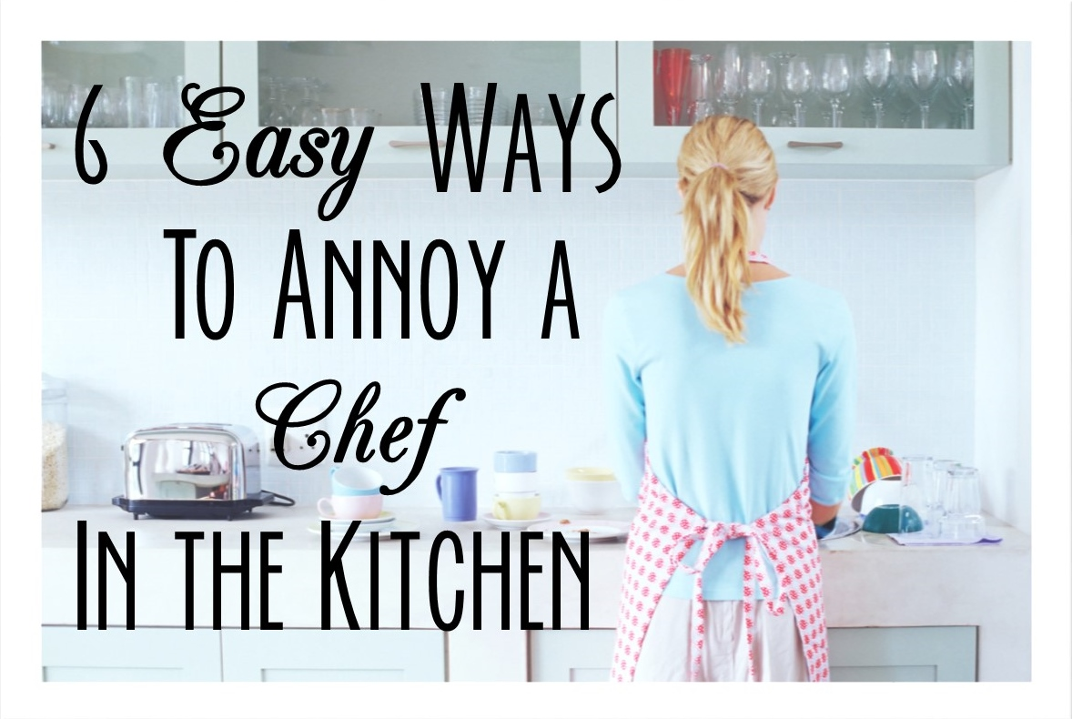 easy ways to annoy a chef in the kitchen the huffington post 6 easy ways to annoy a chef in the kitchen