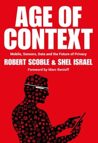 Robert Scoble: Welcome to the Age of Context