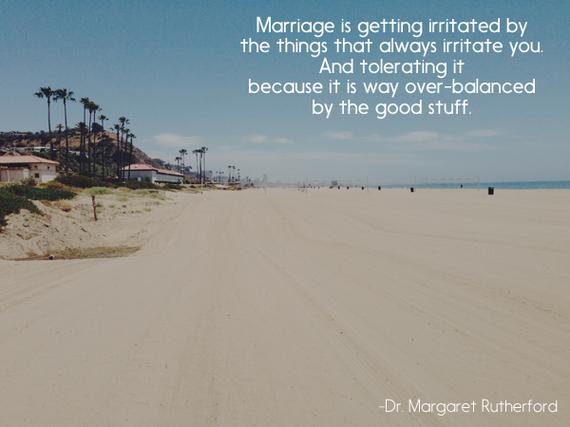 2014-09-26-Marriageisgettingirritatedbythethingsthatalwaysirritateyou.Andtoleratingitbecauseitiswayoverbalancedbythegoodstuff1.jpg