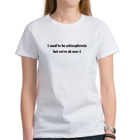 2014-09-28-i_used_to_be_schizophrenic_bu_womens_tshirt.jpg