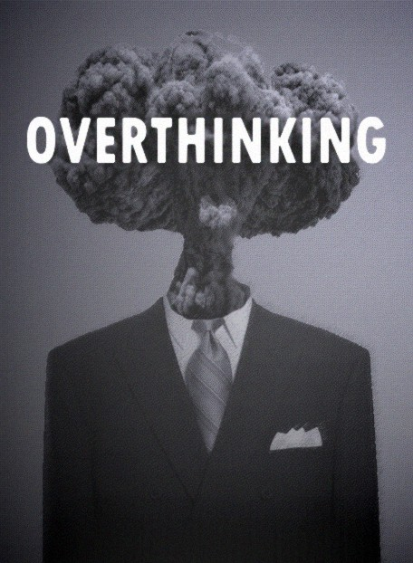 Defense Mechanism: Overthinking/overanalyzing