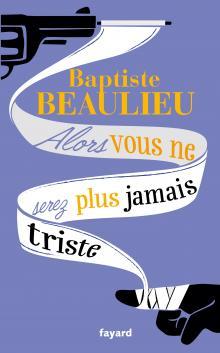2015-03-20-1426846100-4548703-BaptisteBeaulieuAlorsvousneserezplusjamaistristeCouv.jpg