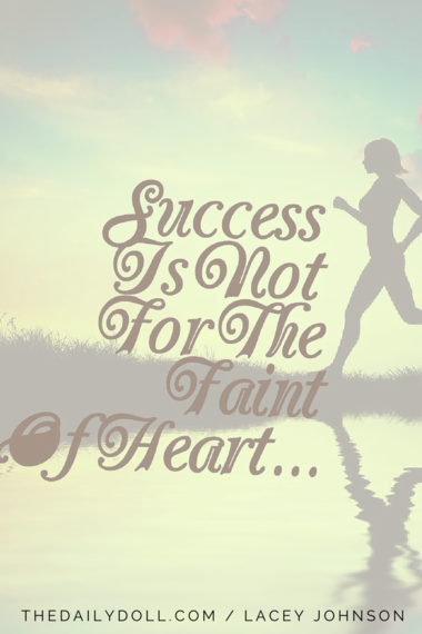 2015-06-26-1435333411-6587999-SuccessIsNotForTheFaintofHeart.png