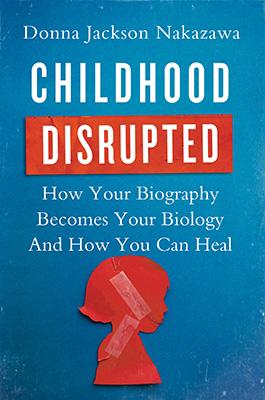 quotchildhood disruptedquot explains how your biography becomes