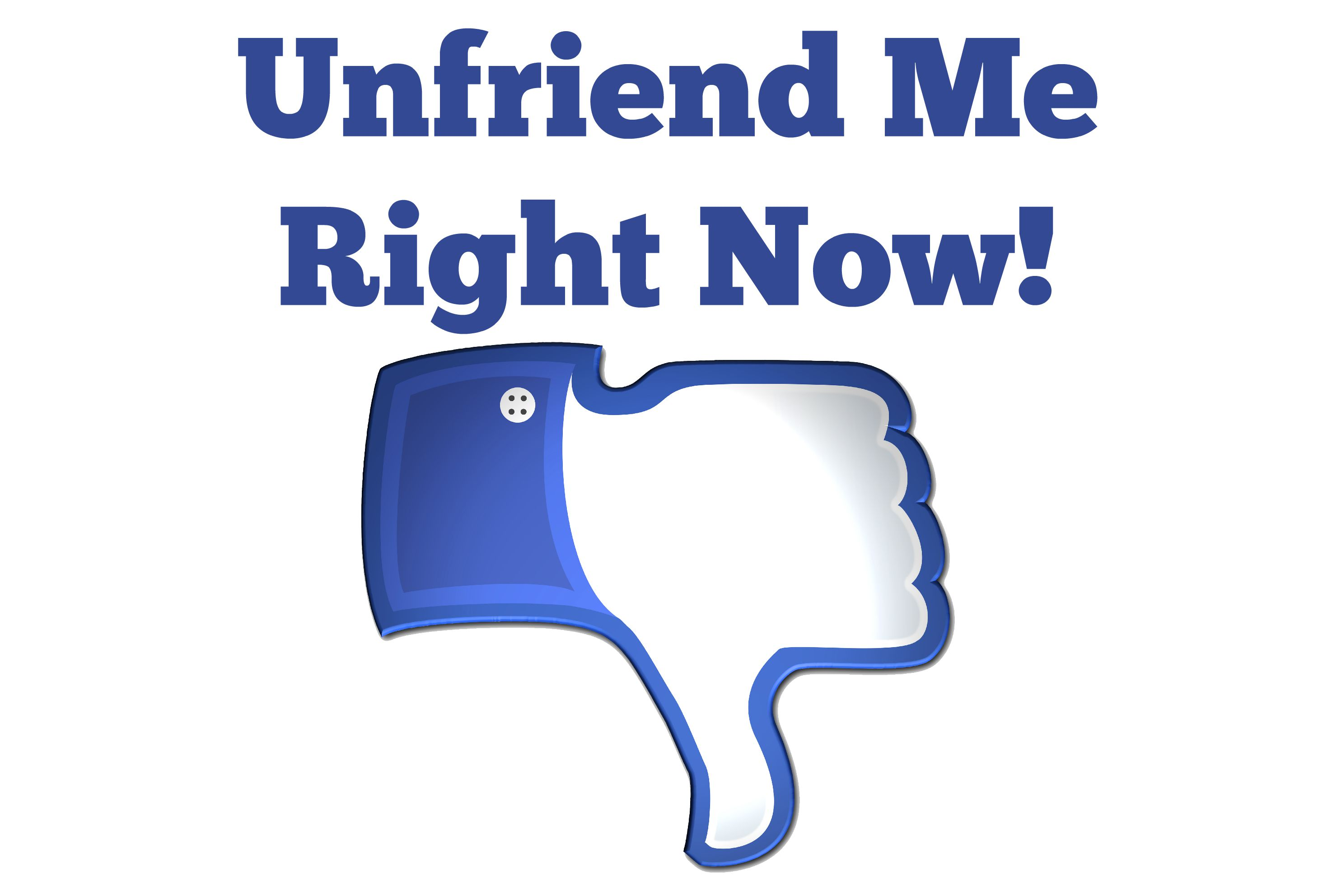 Unfriend Me Right Now!