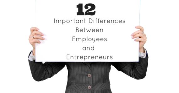 2015-08-17-1439825755-4999578-12_Important_Differences_Between_Employees_and_Entrepreneurs.png
