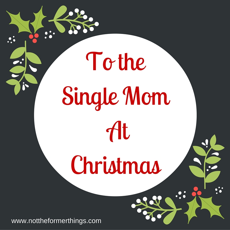 Single At Christmas.To The Single Mom At Christmas Huffpost Life