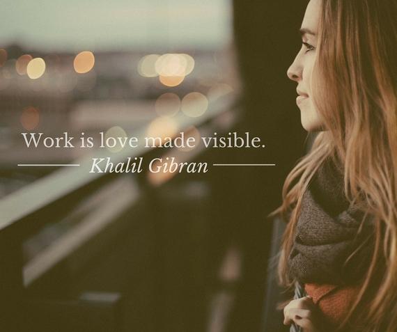 2016-01-06-1452062532-6542131-Workislovemadevisible.KahlilGibran1.jpg