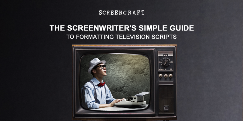the screenwriters simple guide to formatting television scripts