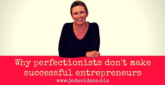 Jo Davidson Blog: Why Perfectionists Don't Make Successful Entrepreneurs