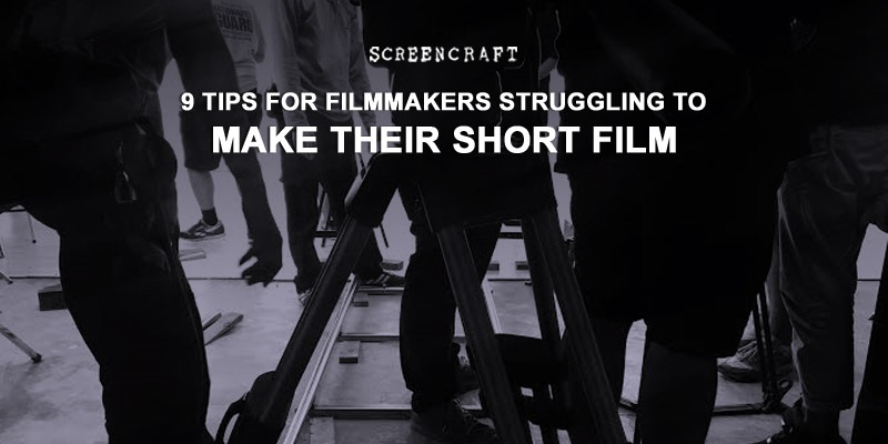 9 Tips For Filmmakers Struggling To Make Their Short Film