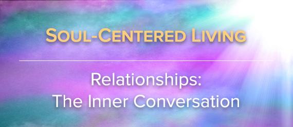 Soul-Centered Living-Relationships: The Inner Conversation