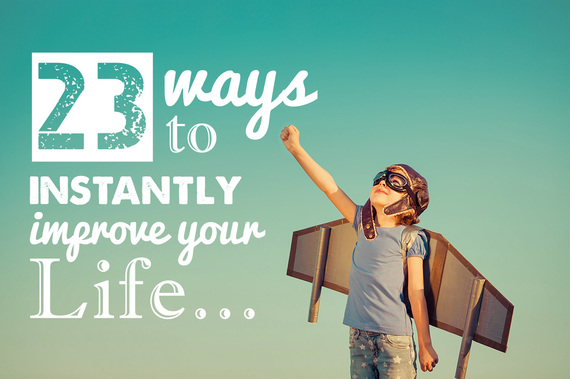 23 Ways to Instantly Improve Your Life
