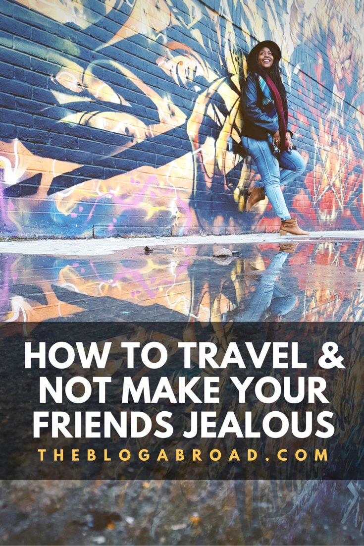 How To Travel & Not Make Your Friends Jealous | HuffPost Life