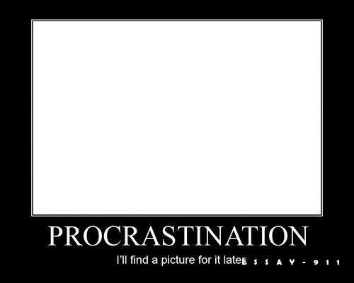 2016-05-04-1462336842-5663326-1378219790_procrastination.jpg