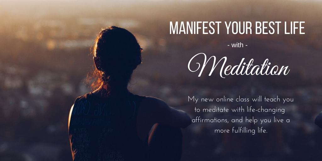 Manifest Your BEST life with meditation! Learn meditation right from home with my new meditation class!