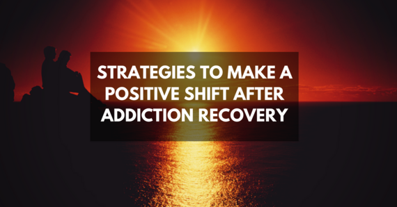 2016-10-03-1475485830-3484728-strategiestomakeapositiveshiftafteraddictionrecovery.png