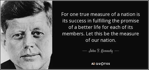 2016-10-14-1476462973-4773461-quoteforonetruemeasureofanationisitssuccessinfulfillingthepromiseofabetterjohnfkennedy675649.jpg