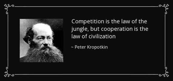 2016-10-17-1476725361-8117660-quotecompetitionisthelawofthejunglebutcooperationisthelawofcivilizationpeterkropotkin1023038.jpg