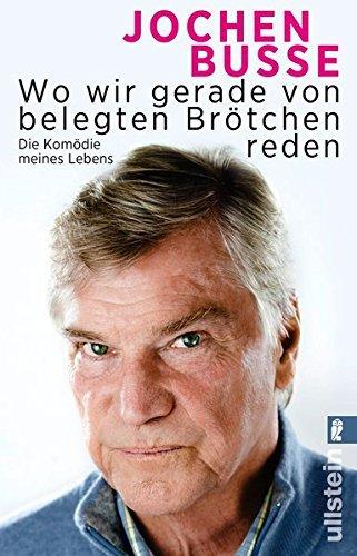 2017-03-17-1489769454-7142790-JochenBusseWowirgeradevonbelegtenBrtchenredenDieKomdiemeinesLebens.jpg