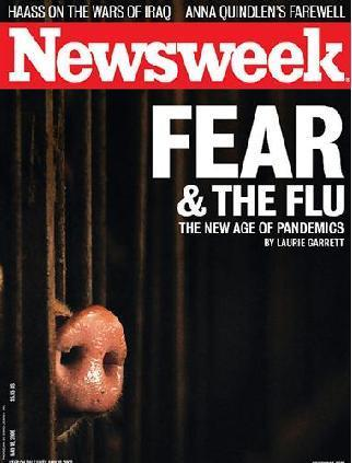Yes, this is the real cover of Newsweek.  Its all black, the color of fear and death, and bold white letters title the the cover FEAR & THE FLU and under it, it says THE NEW AGE OF PANDEMICS.  In the lower left corner of the cover, a pigs snout looms beyond cage bars.